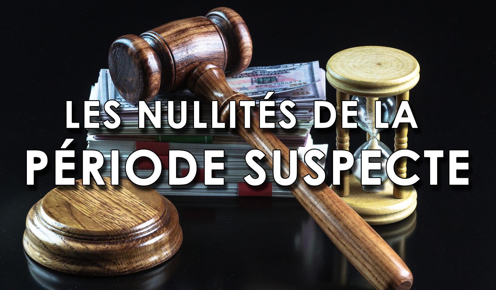 Les nullités de la « période suspecte » en cas de redressement ou liquidation judiciaire